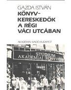 Könyvkereskedők a régi Váci utcában (dedikált) - Gazda István