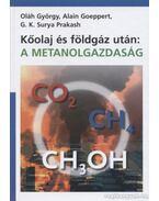Kőolaj és földgáz után: metanolgazdaság - Oláh György, Goeppert, Alain, G. K. Surya Prakash