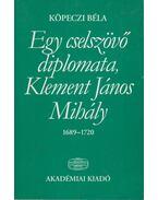 Egy cselszövő diplomata, Klement János Mihály - Köpeczi Béla