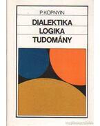 Dialektika, logika, tudomány - Kopnyik, P.