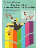 Egy könyvben a középiskolai matematika - Korányi Erzsébet dr.