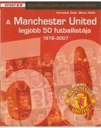 A Manchester United legjobb 50 futballistája 1878-2007 - Kormanik Zsolt, Moncz Attila