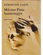 Művész Pista huszonegye - Körmendi Lajos