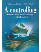 A controlling tudományos megközelítése és alkalmazása - Körmendi Lajos, Tóth Antal