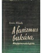 A fasizmus bukása Magyarországon - Korom Mihály