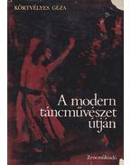 A modern táncművészet útján - Körtvélyes Géza
