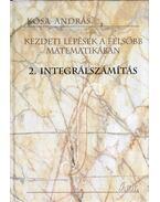 Kezdeti lépések a felsőbb matematikában: 2. Integrálszámítás - Kósa András