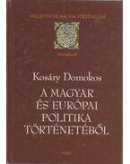 A magyar és európai politika történetéből - Kosáry Domokos
