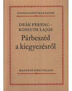Párbeszéd a kiegyezésről - Kossuth Lajos, Deák Ferenc