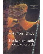 Titokzatos erők - csodás esetek (reprint) - Kosutány István