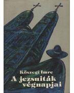A jezsuiták végnapjai - Kőszegi Imre