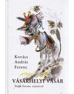 Vásárhelyi vásár (dedikált) - Kovács András Ferenc