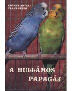 A hullámos papagáj - Kovács Antal, Traub Péter