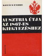 Ausztria útja az 1867-es kiegyezéshez - Kovács Endre