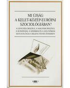 Mi újság a kelet-közép-európai szociológiában? - Kovács Éva