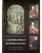 A szombathelyi Püspöki Palota - Kovács Géza, Sill Aba Ferenc, Konkoly István