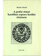 A gyulai római katolikus esperes kerület története - Kovács József