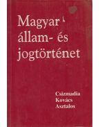 Magyar állam- és jogtörténet - Kovács Kálmán, Asztalos László, Csizmadia Andor
