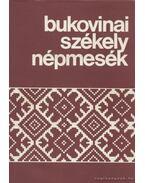 Bukovinai székely népmesék III. - Kovács Péter, Palkó József, László Györgyné, Derék Károly