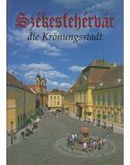 Székesfehérvár, die Krönungsstadt - Kovács Péter, Szelényi Károly