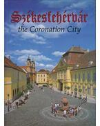 Székesfehérvár the Coronation City - Kovács Péter, Szelényi Károly