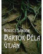 Bartók Béla útján - Kovács Sándor