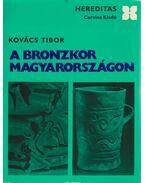 A bronzkor Magyarországon - Kovács Tibor