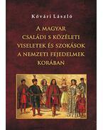 A magyar családi s közéleti viseletek és szokások a nemzeti fejedelmek korában - Kővári László