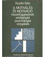 A motiválás és motiváció összefüggéseinek pedagógiai, pszichológiai vizsgálata - Kozéki Béla
