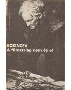 A filmszalag nem ég el - Kozincev, Grigorij
