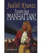 Enyém lesz Manhattan - Krantz, Judith