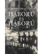 Háború és háború - Krasznahorkai László