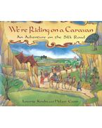 We're Riding on a Caravan - An Adventure on the Silk Road - KREBS, LAURIE