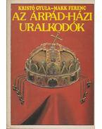 Az Árpád-házi uralkodók - Kristó Gyula, Makk Ferenc