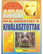 A világ leghíresebb UFO-dossziéi 4. - Kiválasztottak - Kriston Endre