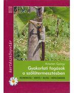 Gyakorlati fogások a szőlőtermesztésben - Kriszten György