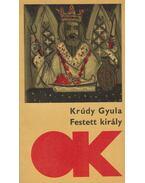 Festett király - Krúdy Gyula