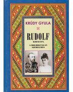 Rudolf királyfi, a boldogtalan szerelmes - Krúdy Gyula