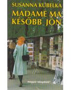 Madame ma később jön - Kubelka, Susanna