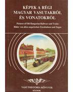Képek a régi magyar vasutakról és vonatokról - Kubinszky Mihály, Gyökér István