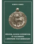 Főpapok, egyházi intézmények és vallásosság a középkori Magyarországon - Kubinyi András