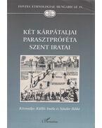 Két kárpátaljai parasztpróféta szent iratai - Küllős Imola, Sándor Ildikó