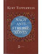 Nagy antistresszkönyv - Kurt Tepperwein