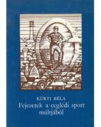 Fejezetek a ceglédi sport múltjából - Kürti Béla
