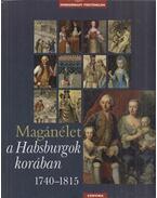 Magánélet a Habsburgok korában 1740-1815 - Kurucz György, H. Balázs Éva, Krász Lilla