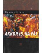 Akkor is, ha fáj (dedikált) - Kurucz Gyula
