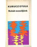 Nohát meséljünk - Kurucz Gyula