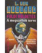 Földi küldetés 1. - A megszállók terve - L. Ron Hubbard