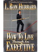 How To Live Though An Executive - L. Ron Hubbard