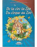 De la Circ la Zoo Du Cirque au Zoo - Lacramioara Stoenescu